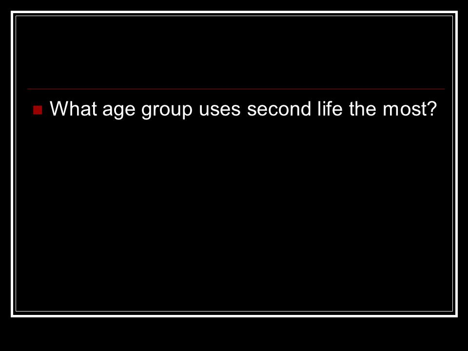 What age group uses second life the most?