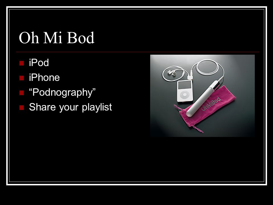 Oh Mi Bod iPod iPhone Podnography Share your playlist