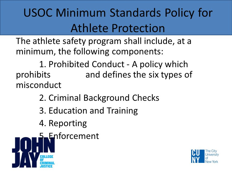 USOC Minimum Standards Policy for Athlete Protection The athlete safety program shall include, at a minimum, the following components: 1.