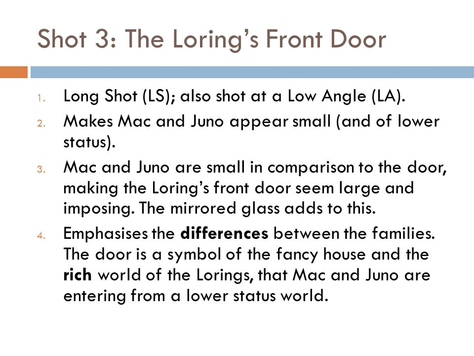 Shot 3: The Loring's Front Door 1. Long Shot (LS); also shot at a Low Angle (LA).