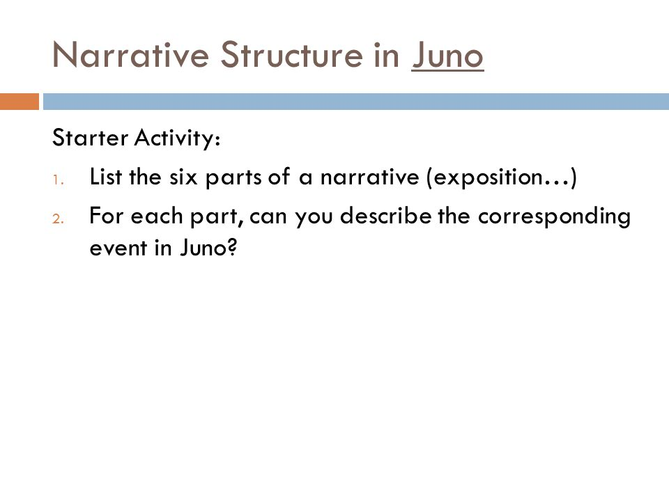 Narrative Structure in Juno Starter Activity: 1. List the six parts of a narrative (exposition…) 2.