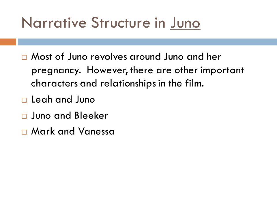 Narrative Structure in Juno  Most of Juno revolves around Juno and her pregnancy.