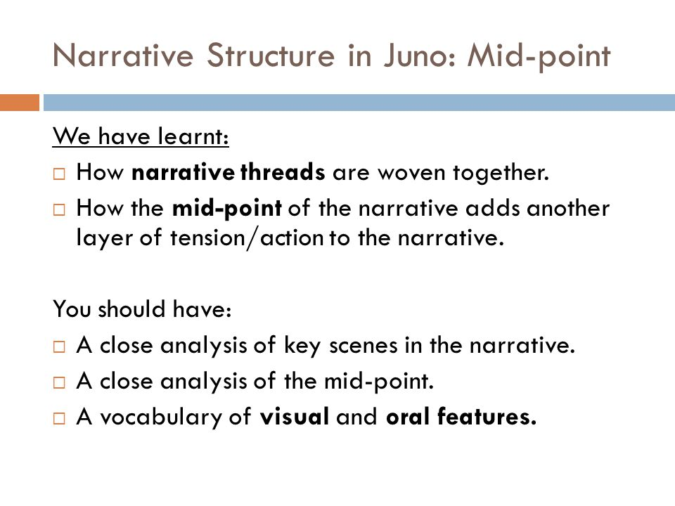 Narrative Structure in Juno: Mid-point We have learnt:  How narrative threads are woven together.