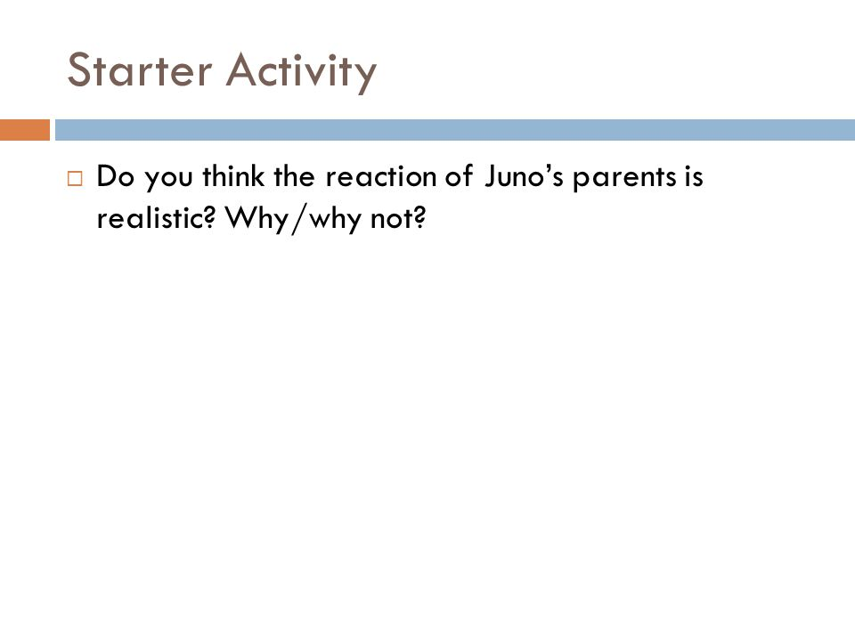 Starter Activity  Do you think the reaction of Juno's parents is realistic? Why/why not?