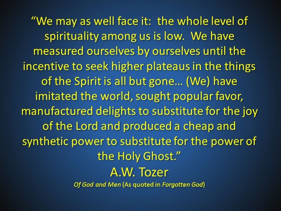 We may as well face it: the whole level of spirituality among us is low.