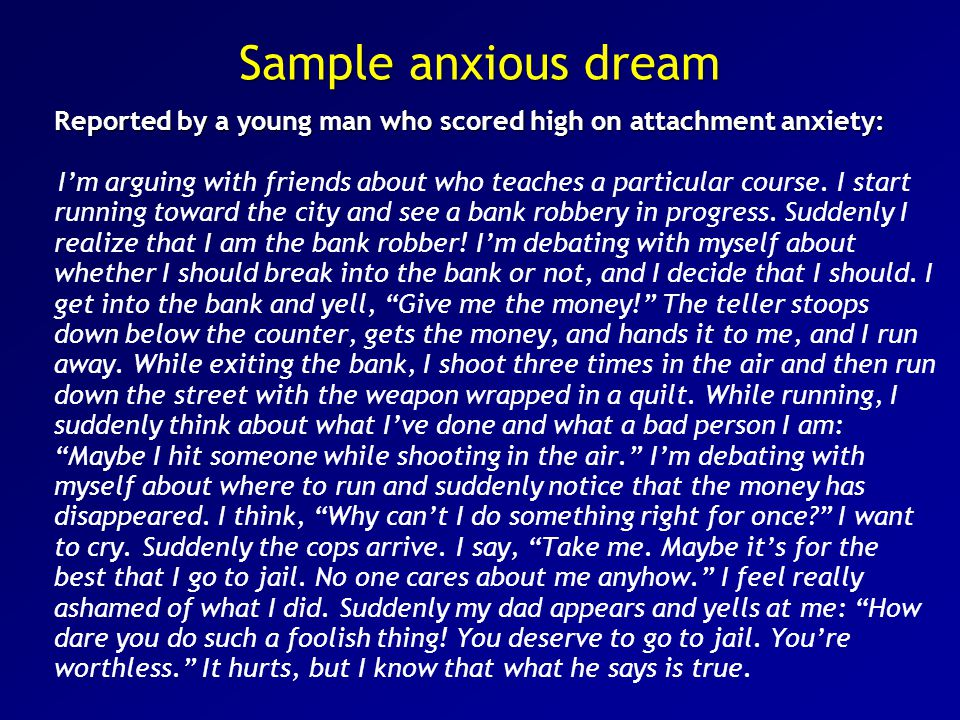 Sample anxious dream Reported by a young man who scored high on attachment anxiety: I'm arguing with friends about who teaches a particular course.