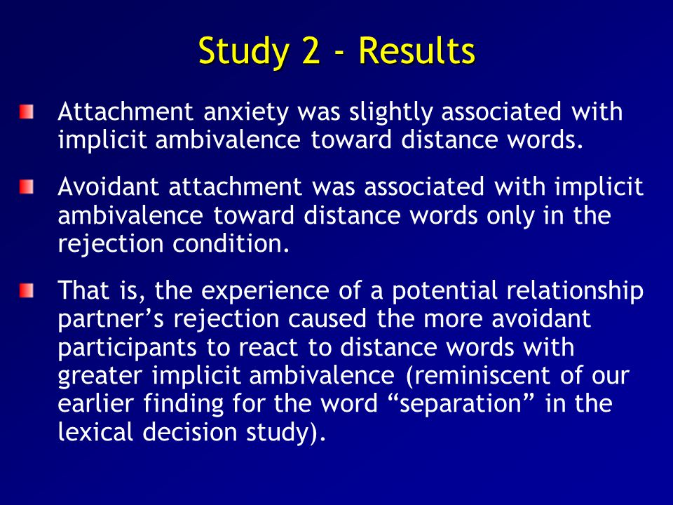 Study 2 - Results Attachment anxiety was slightly associated with implicit ambivalence toward distance words.