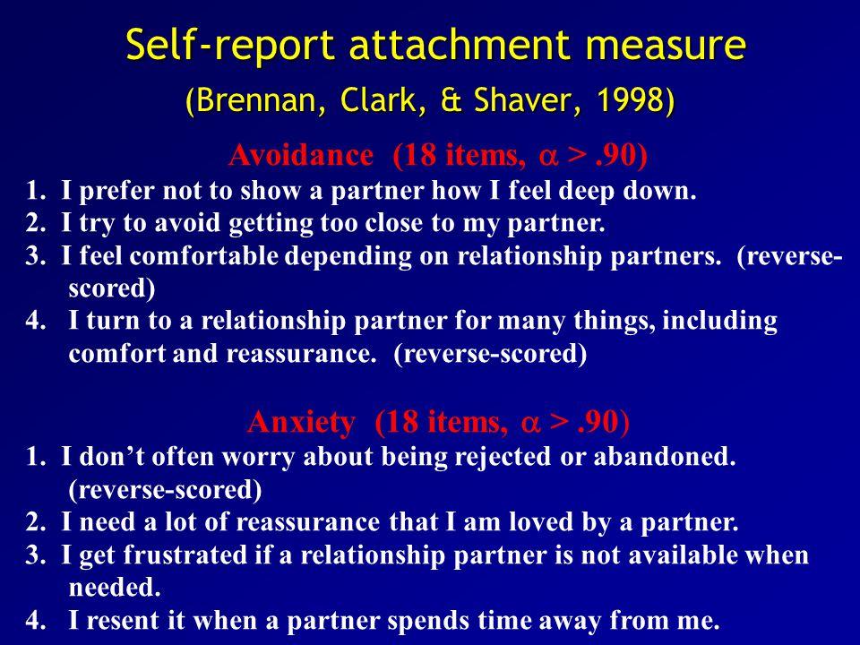 Self-report attachment measure (Brennan, Clark, & Shaver, 1998) Self-report attachment measure (Brennan, Clark, & Shaver, 1998) Avoidance (18 items,  >.90) 1.