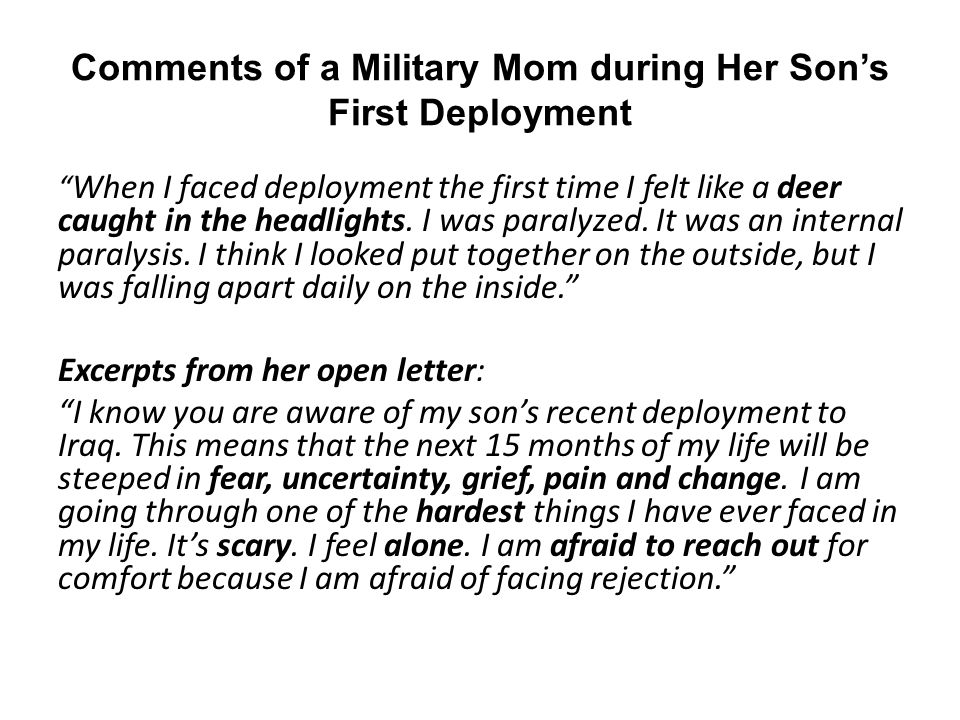 Comments of a Military Mom during Her Son's First Deployment When I faced deployment the first time I felt like a deer caught in the headlights.