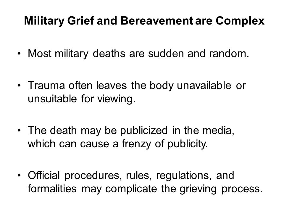 Military Grief and Bereavement are Complex Most military deaths are sudden and random.
