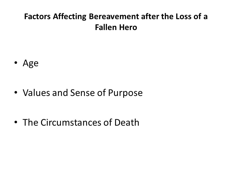 Factors Affecting Bereavement after the Loss of a Fallen Hero Age Values and Sense of Purpose The Circumstances of Death