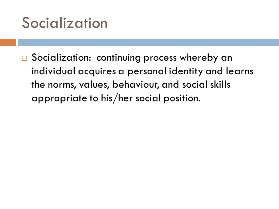 What is the Role of Socialization. What makes us who we are.