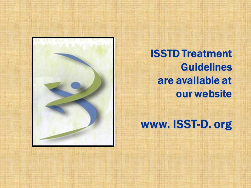ISSTD Treatment Guidelines are available at our website www. ISST-D. org