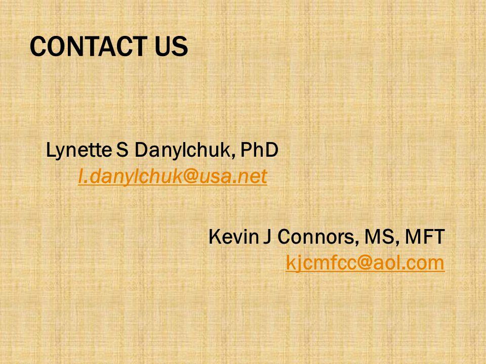 CONTACT US Lynette S Danylchuk, PhD l.danylchuk@usa.net l.danylchuk@usa.net Kevin J Connors, MS, MFT kjcmfcc@aol.com kjcmfcc@aol.com