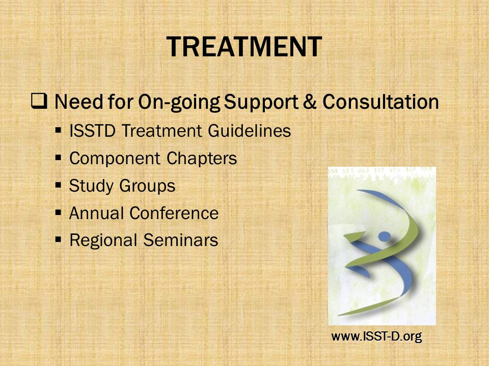 TREATMENT  Need for On-going Support & Consultation  ISSTD Treatment Guidelines  Component Chapters  Study Groups  Annual Conference  Regional S