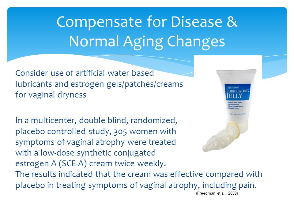 Consider use of artificial water based lubricants and estrogen gels/patches/creams for vaginal dryness In a multicenter, double-blind, randomized, pla