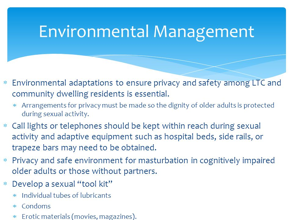  Environmental adaptations to ensure privacy and safety among LTC and community dwelling residents is essential.  Arrangements for privacy must be m