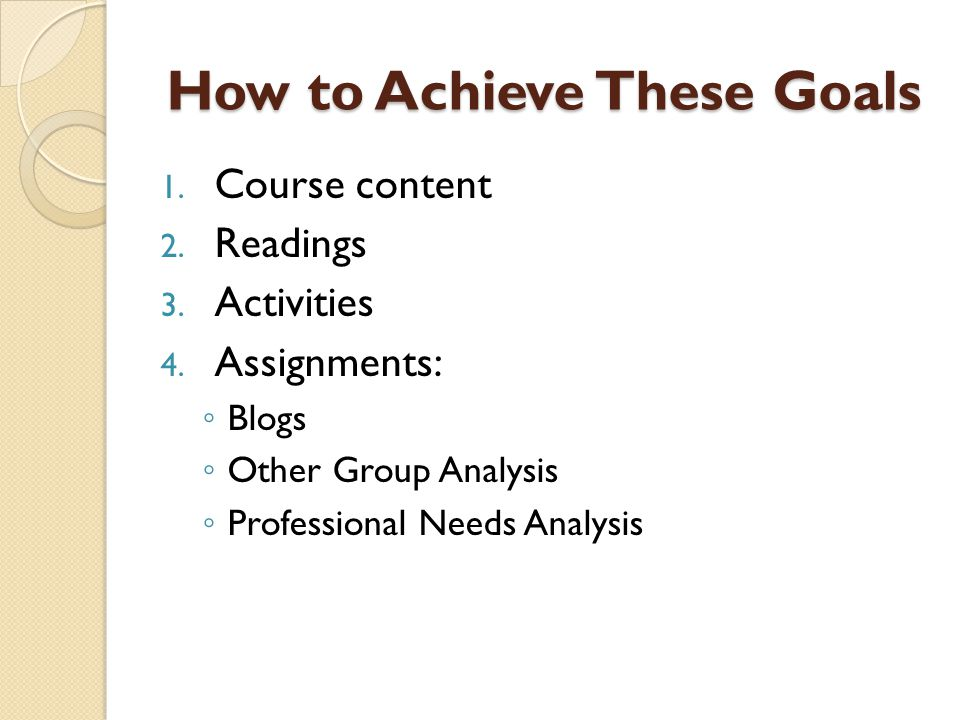 How to Achieve These Goals 1.Course content 2. Readings 3.