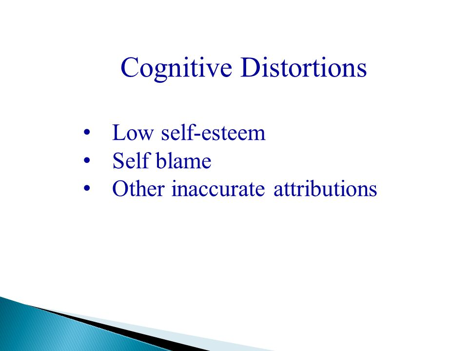 Cognitive Distortions Low self-esteem Self blame Other inaccurate attributions