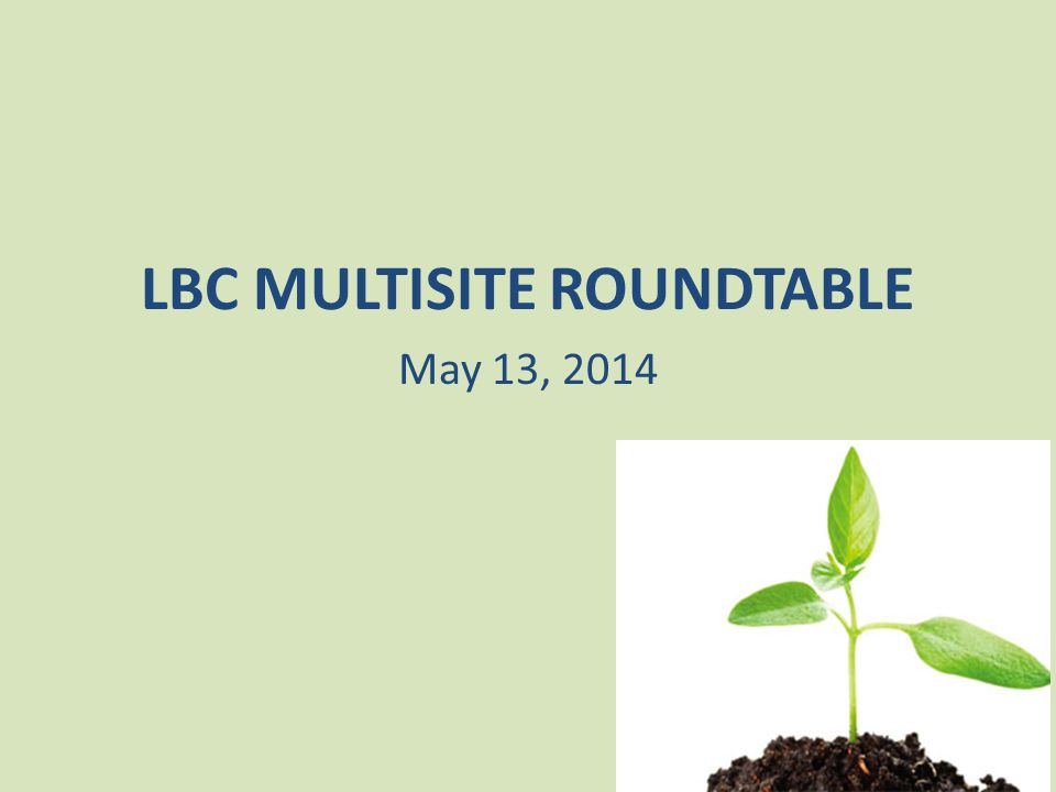 LBC MULTISITE ROUNDTABLE May 13, 2014