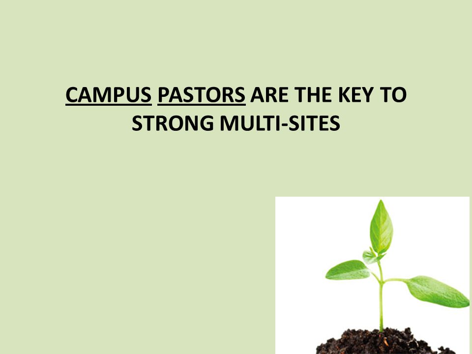 CAMPUS PASTORS ARE THE KEY TO STRONG MULTI-SITES