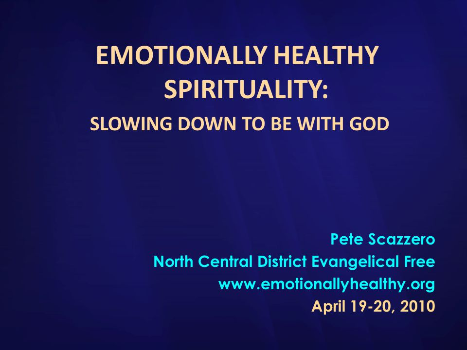 Emotionally Healthy Spirituality Pastor/Leader Life Cycle Begin the Journey Read EHC, EHS I Quit Emotionally Healthy Spirituality Small Group w/ Leaders Slower Healthier Life/ New Skills ( Begin the Journey) Church-wide Initiative Deeper Integration of EHS/ Rule of Life into the Church