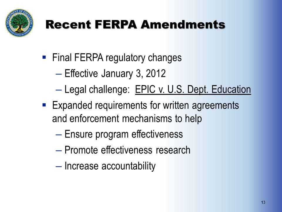 13 Recent FERPA Amendments  Final FERPA regulatory changes – Effective January 3, 2012 – Legal challenge: EPIC v.