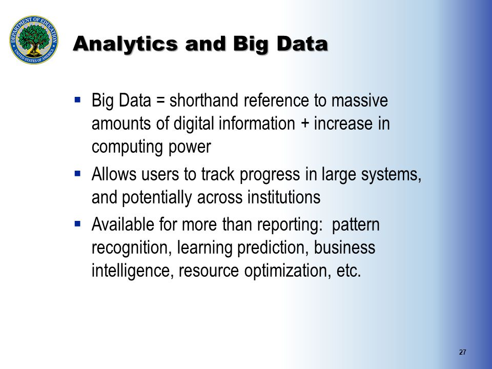 Analytics and Big Data  Big Data = shorthand reference to massive amounts of digital information + increase in computing power  Allows users to trac