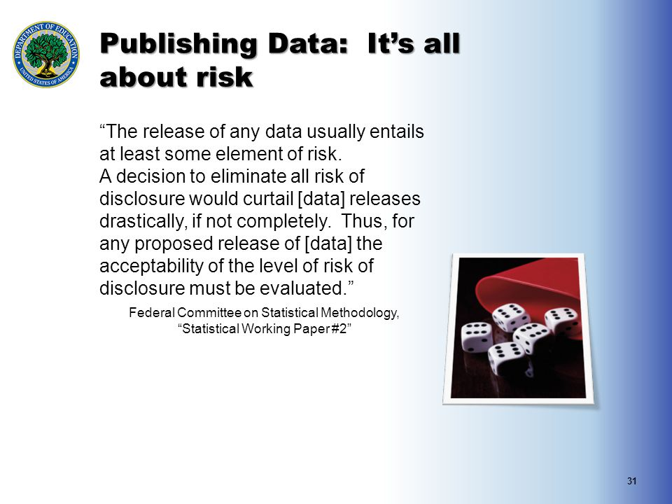 "Publishing Data: It's all about risk ""The release of any data usually entails at least some element of risk. A decision to eliminate all risk of discl"
