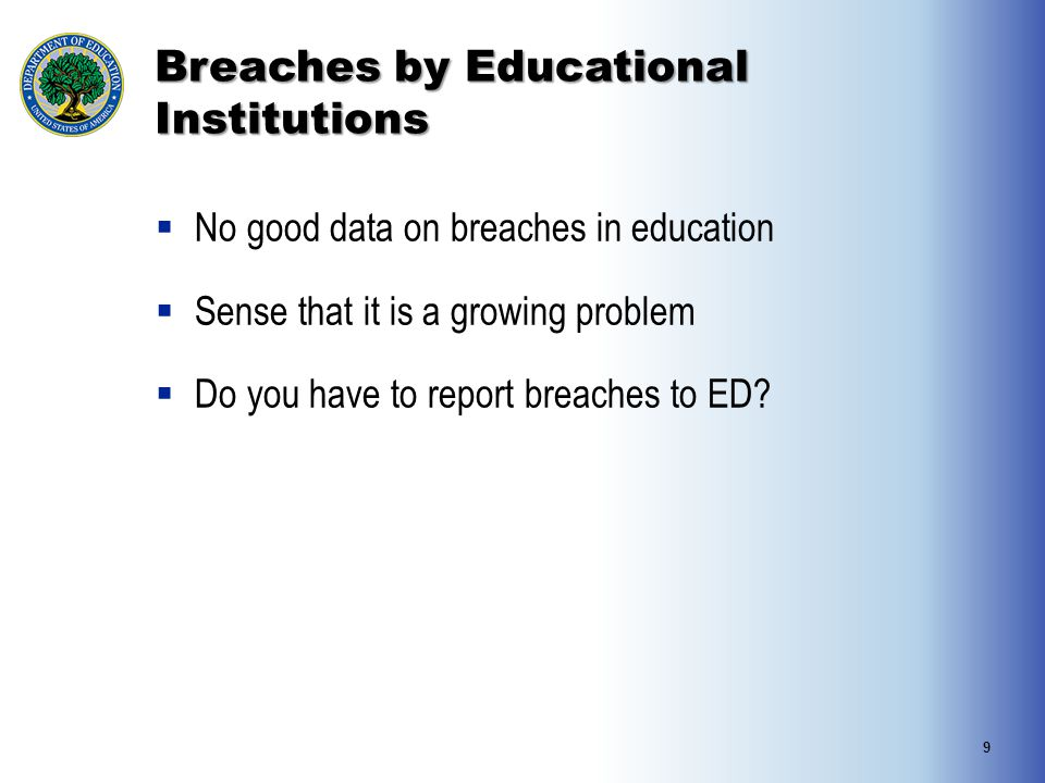 Breaches by Educational Institutions  No good data on breaches in education  Sense that it is a growing problem  Do you have to report breaches to