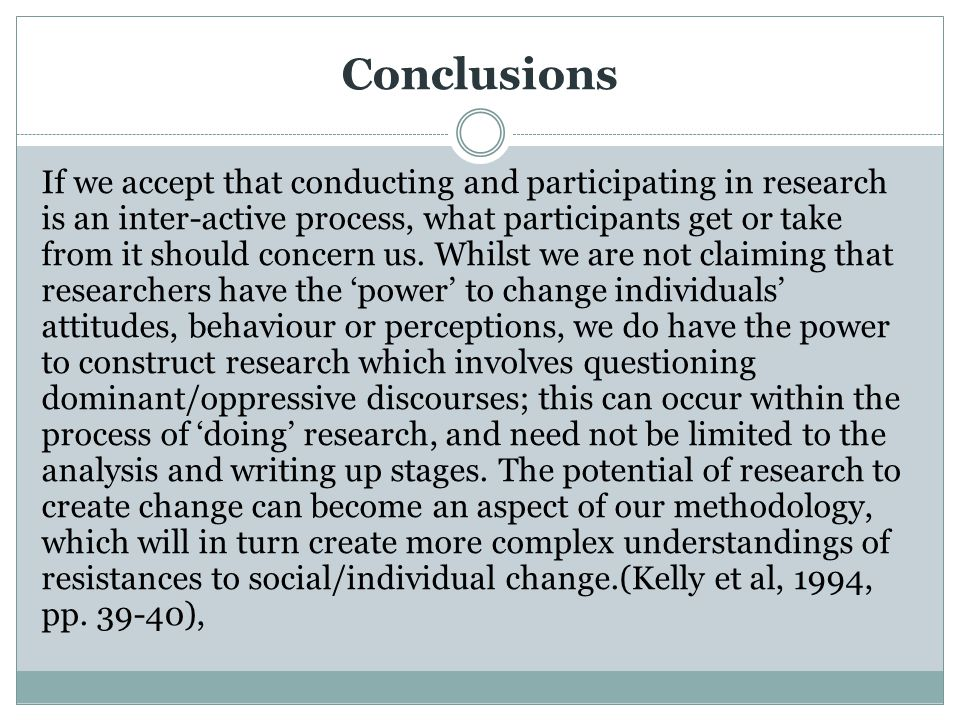 Conclusions If we accept that conducting and participating in research is an inter-active process, what participants get or take from it should concer