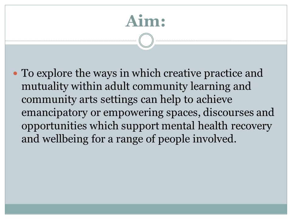 Aim: To explore the ways in which creative practice and mutuality within adult community learning and community arts settings can help to achieve eman