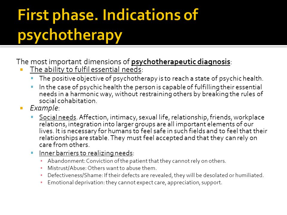 The most important dimensions of psychotherapeutic diagnosis:  The ability to fulfil essential needs:  The positive objective of psychotherapy is to reach a state of psychic health.