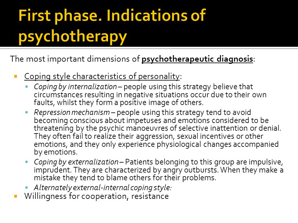 The most important dimensions of psychotherapeutic diagnosis:  Coping style characteristics of personality:  Coping by internalization – people using this strategy believe that circumstances resulting in negative situations occur due to their own faults, whilst they form a positive image of others.