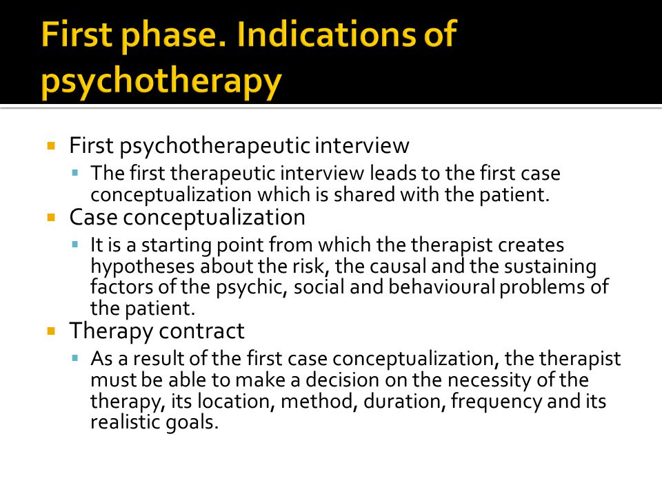 First psychotherapeutic interview  The first therapeutic interview leads to the first case conceptualization which is shared with the patient.