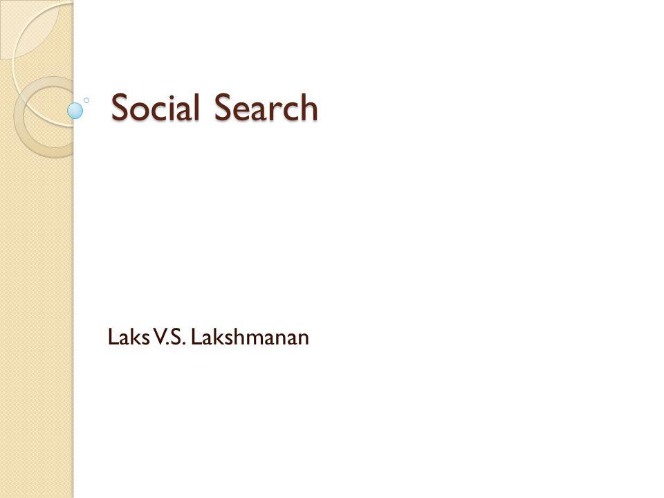 Social Search Laks V.S. Lakshmanan