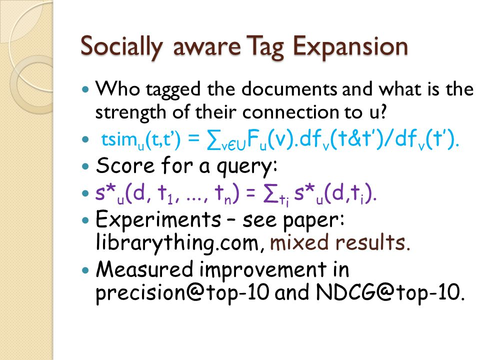 Socially aware Tag Expansion Who tagged the documents and what is the strength of their connection to u.