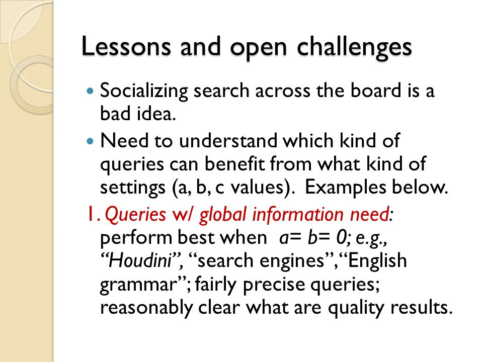 Lessons and open challenges Socializing search across the board is a bad idea.