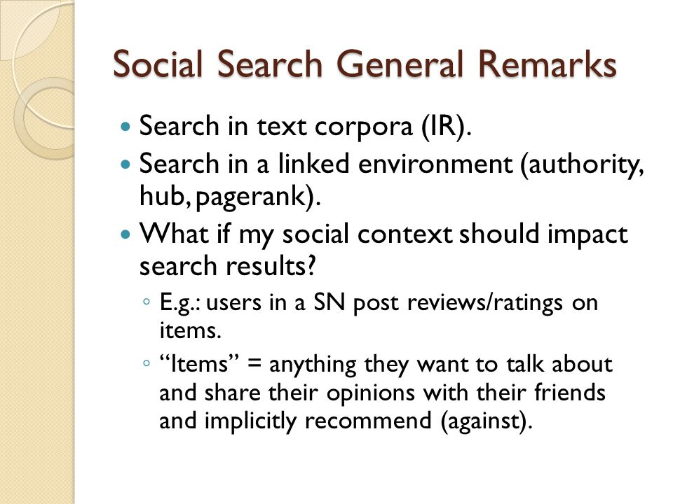 Social Search General Remarks Search in text corpora (IR).