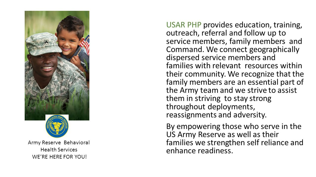 USAR PHP provides education, training, outreach, referral and follow up to service members, family members and Command.