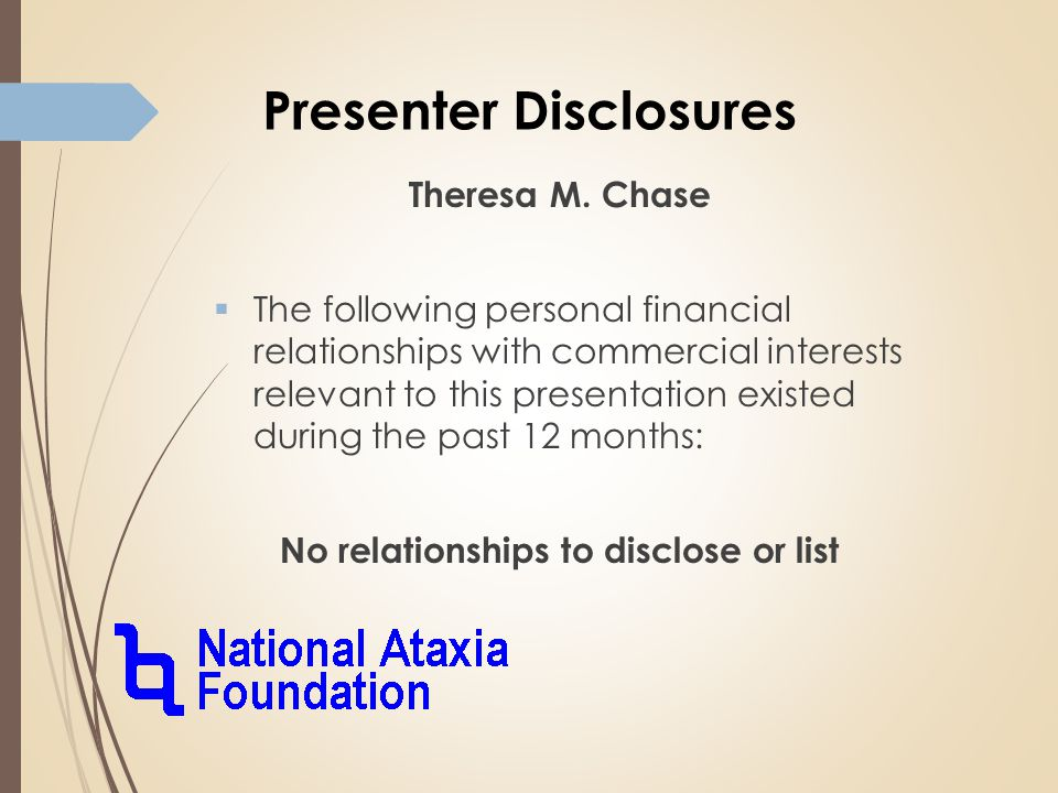 Presenter Disclosures Theresa M. Chase  The following personal financial relationships with commercial interests relevant to this presentation existe