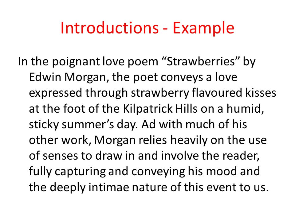 Introductions - Example In the poignant love poem Strawberries by Edwin Morgan, the poet conveys a love expressed through strawberry flavoured kisses at the foot of the Kilpatrick Hills on a humid, sticky summer's day.