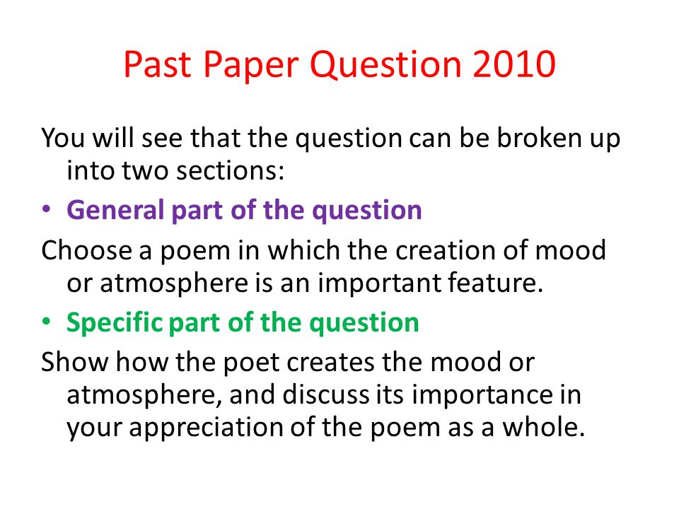 Past Paper Question 2010 You will see that the question can be broken up into two sections: General part of the question Choose a poem in which the creation of mood or atmosphere is an important feature.