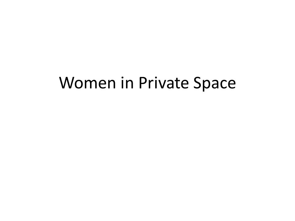 Women in Private Space