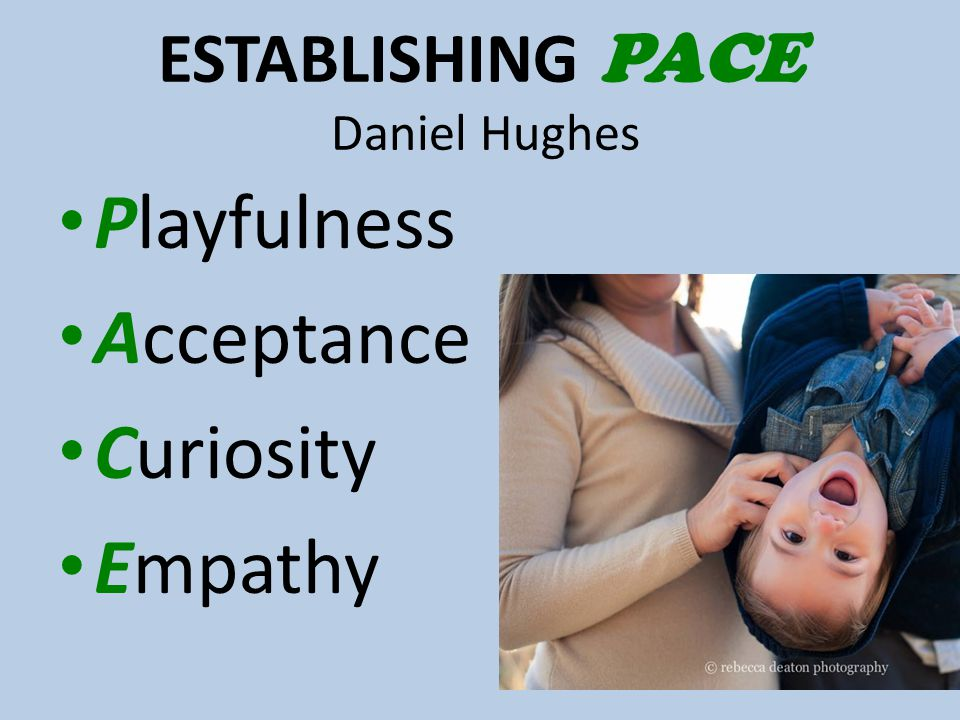 ESTABLISHING PACE Daniel Hughes Playfulness Acceptance Curiosity Empathy