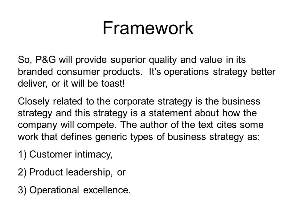 Framework So, P&G will provide superior quality and value in its branded consumer products.