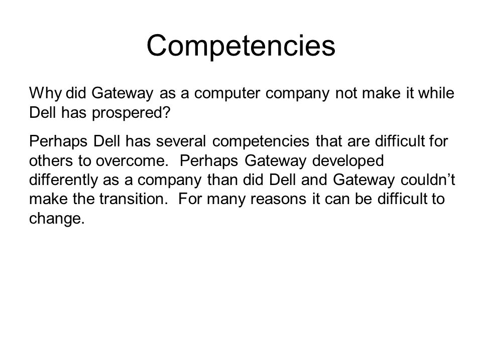 Competencies Why did Gateway as a computer company not make it while Dell has prospered.