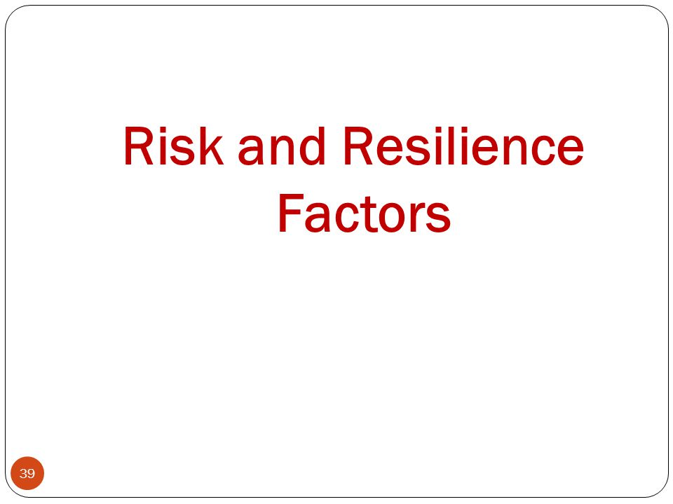 Risk and Resilience Factors 39