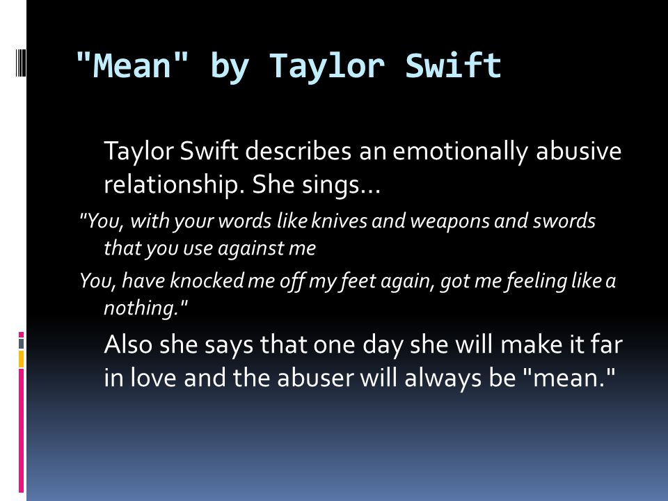 Mean by Taylor Swift Taylor Swift describes an emotionally abusive relationship.