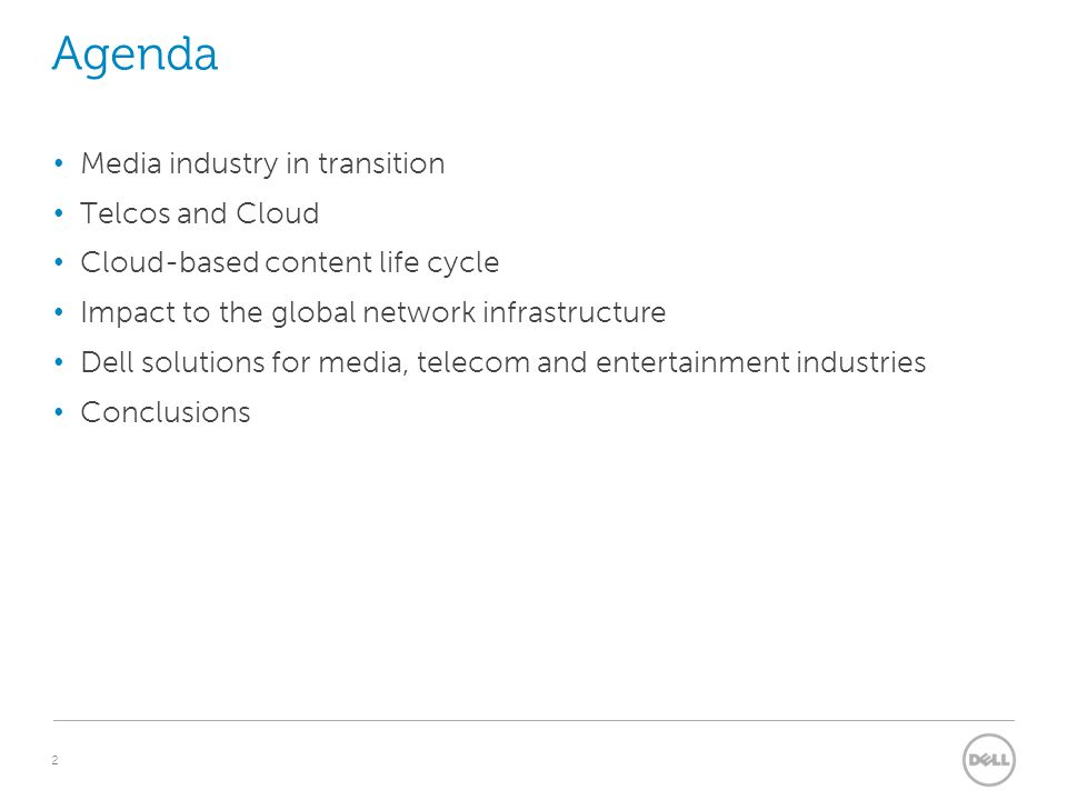 2 Agenda Media industry in transition Telcos and Cloud Cloud-based content life cycle Impact to the global network infrastructure Dell solutions for media, telecom and entertainment industries Conclusions